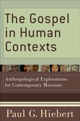 Gospel in Human Contexts, The: Anthropological Explorations for Contemporary Missions - eBook  -     By: Paul G. Hiebert