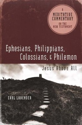 Meditative Commentary Series: Ephesians, Philippians, Colossians, & Philemon: Jesus Above All  -     By: Earl Lavender