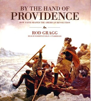 By the Hand of Providence: How Faith Shaped the American Revolution - unabridged audio book on CD  -     Narrated By: Robertson Dean     By: Rod Gragg