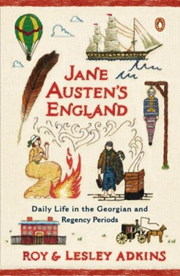 Jane Austen's England: Daily Life in the Georgian and Regency Periods  -     By: Roy Adkins, Lesley Adkins
