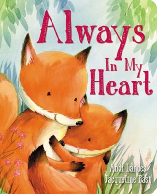 Always In My Heart  -     By: Andi Landes     Illustrated By: Jacqueline East