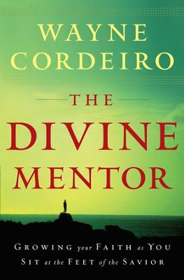 Divine Mentor, The: Growing Your Faith as You Sit at the Feet of the Savior - eBook  -     By: Wayne Cordeiro