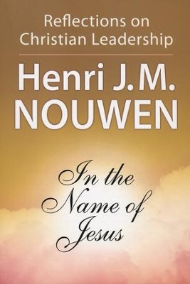 In the Name of Jesus: Reflections on Christian Leadership   -     By: Henri J.M. Nouwen