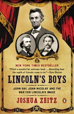 Lincoln's Boys: John Hay, John Nicolay, and the War for Lincoln's Image  -     By: Joshua Zeitz