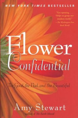 Flower Confidential: The Good, the Bad, and the  Beautiful  -     By: Amy Stewart