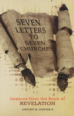 Seven Letters to Seven Churches: Lessons from the Book of Revelation  -     By: Dwight Gunter