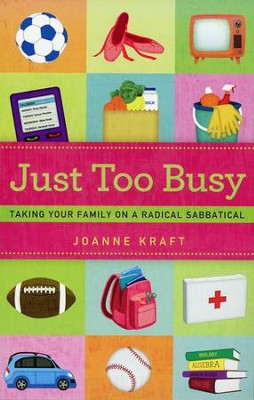 Just Too Busy: Taking Your Family on a Radical Sabbatical  -     By: Joanne Kraft