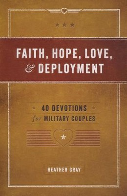 Faith, Hope, Love and Deployment  -     By: Heather Gray