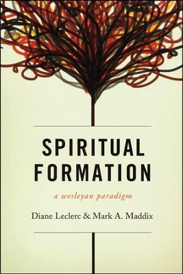 Spiritual formation a wesleyan paradigm mark a maddix diane spiritual formation a wesleyan paradigm by mark a maddix diane leclerc fandeluxe Image collections
