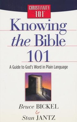 Knowing the Bible 101: A Guide to God's Word in Plain Language, Christianity 101 Bible Studies  -     By: Bruce Bickel, Stan Jantz