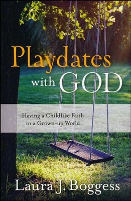 Playdates With God: Having a Childlike Faith in a Grownup World  -     By: Laura Boggess