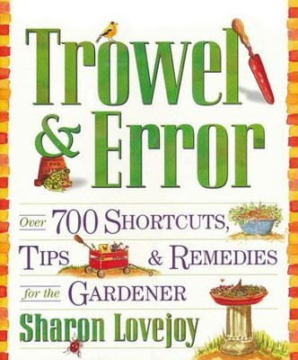 Trowel & Error: Over 700 Shortcuts, Tips & Remedies for the Gardener  -     By: Sharon Lovejoy