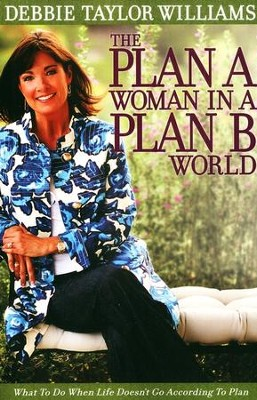 The Plan A Woman in a Plan B World   -     By: Debbie Taylor Williams