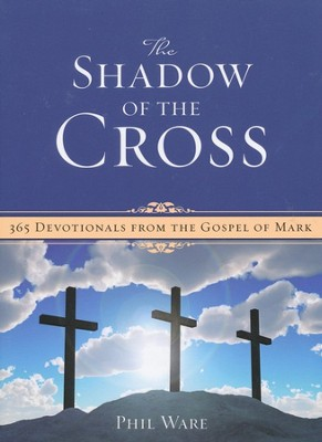 The Shadow of the Cross: 365 Devotionals from the Gospel of Mark  -     By: Phil Ware