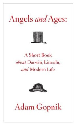 Angels and Ages: A Short Book about Darwin, Lincoln, and Modern Life - eBook  -     By: Adam Gopnik