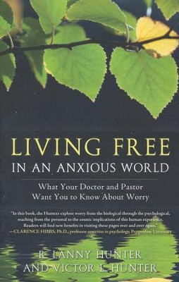 Living Free in An Anxious World: What Your Doctor and Pastor Want You To Know About Worry  -     By: R. Lanny Hunter, Victor L. Hunter