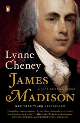 James Madison: A Life Reconsidered  -     By: Lynne Cheney