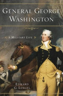 General George Washington: A Military Life - eBook  -     By: Edward G. Lengel