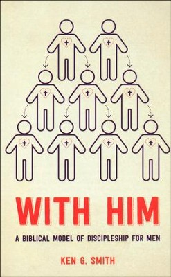 With Him: A biblical model of discipleship for men  -     By: Kenneth G. Smith