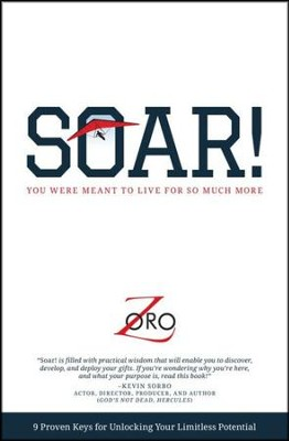 Soar!: You Were Meant to Live For So Much More  -     By: Zoro