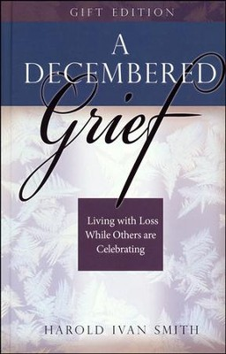 A Decembered Grief: Living with Loss While Others Are Celebrating  -     By: Harold Ivan Smith