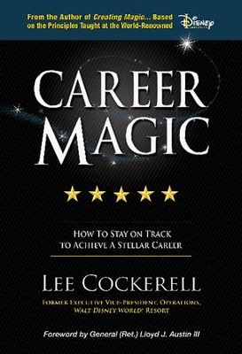 Career Magic: How to Stay on Track to Achieve a Stellar Career and Survive and Thrive the Ups and Downs  -     By: Lee Cockerell