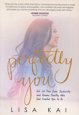 Perfectly You: Get Set Free From Insecurity And Become Exactly Who God Created You To Be / New edition  -     By: Lisa Kai