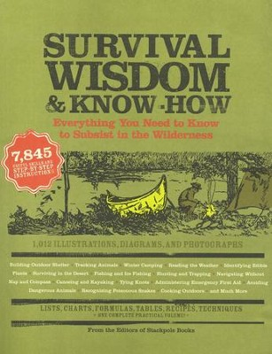 Survival Wisdom & Know-How: Everything You Need to Know to Subsist in the Wilderness  -