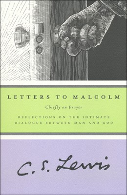 Letters to Malcolm   -     By: C.S. Lewis