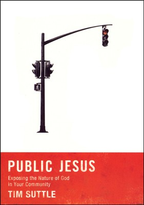 Public Jesus: Exposing the Nature of God in Your Community  -     By: Tim Suttle