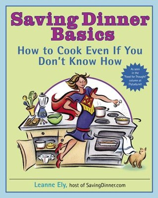 Saving Dinner Basics: How to Cook Even If You Don't Know How - eBook  -     By: Leanne Ely