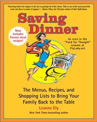 Saving Dinner: The Menus, Recipes, and Shopping Lists to Bring Your Family Back to the Table - eBook  -     By: Leanne Ely