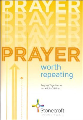 Prayer Worth Repeating   -     By: Stonecroft Ministries