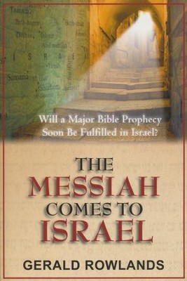 The Messiah Comes to Israel: Will a Major Bible Prophecy Soon Be Fulfilled in Israel?  -     By: Gerald Rowlands
