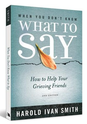 When You Don't Know What to Say, 2nd Edition: How to Help Your Grieving Friends  -     By: Harold Ivan Smith