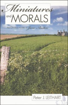 Miniatures and Morals: The Christian Novels of Jane Austen  -     By: Peter J. Leithart