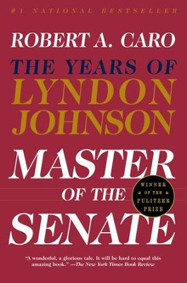 Master of the Senate: The Years of LBJ, Vol. III - eBook  -     By: Robert A. Caro