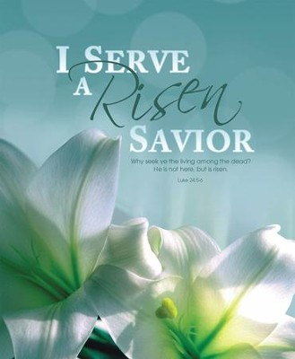 I Serve a Risen Savior (Luke 24:5-6) Large Bulletins, 100  -