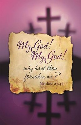 My God, My God, Why Hast Thou Forsaken Me (Matthew 27:46) Bulletins, 100  -
