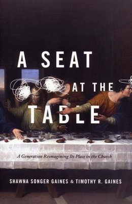 A Seat at the Table: A Generation Re-imagining its Place in the Church  -     By: Shawna Songer-Gaines, Timothy R. Gaines