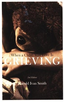 When a Child You Love is Grieving, 2nd Edition  -     By: Harold Ivan Smith