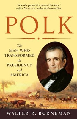 Polk: The Man Who Transformed the Presidency and America - eBook  -     By: Walter R. Borneman