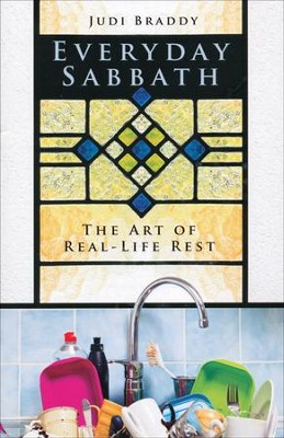 Everyday Sabbath: The Art of Real-Life Rest  -     By: Judi Braddy
