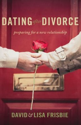 Dating After Divorce: Preparing for a New Relationship   -     By: David Frisbie, Lisa Frisbie