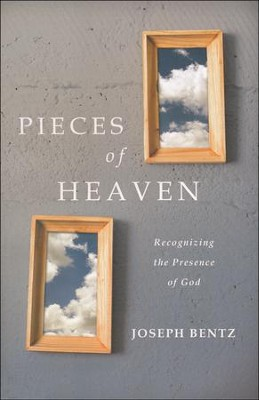 Pieces of Heaven: Recognizing the Presence of God  -     By: Joseph Bentz