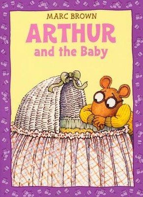 Arthur and the Baby: A Classic Arthur Adventure  -     By: Marc Brown