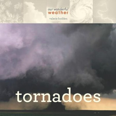 Our Wonderful Weather: Tornadoes  -     By: Valerie Bodden