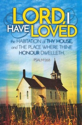 Church Anniversary, I Have Loved Bulletin (Psalm 26:8)   -