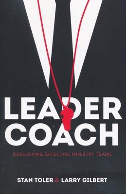 Leader-Coach: Developing Effective Ministry Teams  -     By: Stan Toler, Larry Gilbert