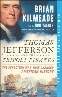 Thomas Jefferson and the Tripoli Pirates: The Forgotten War That Changed American History  -     By: Brian Kilmeade, Don Yaeger
